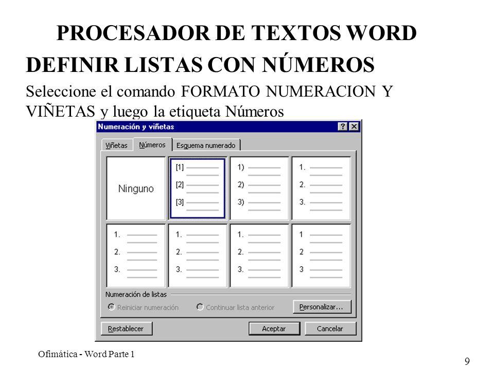 9 Ofimática - Word Parte 1 PROCESADOR DE TEXTOS WORD DEFINIR LISTAS CON NÚMEROS Seleccione el comando FORMATO NUMERACION Y VIÑETAS y luego la etiqueta