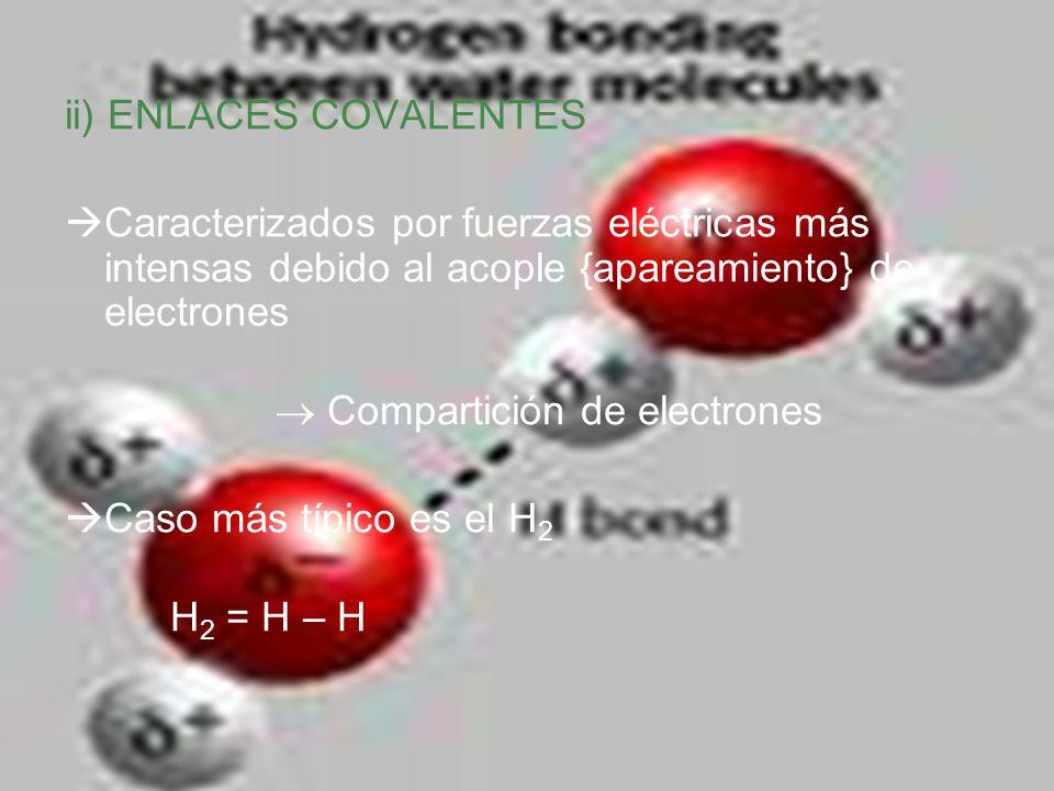 ii) ENLACES COVALENTES Caracterizados por fuerzas eléctricas más intensas debido al acople {apareamiento} de electrones Compartición de electrones Cas