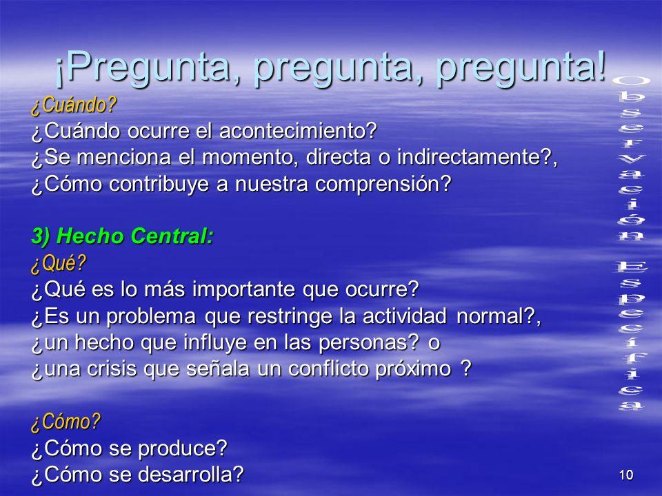 10 ¡Pregunta, pregunta, pregunta! ¿Cuándo? ¿Cuándo ocurre el acontecimiento? ¿Se menciona el momento, directa o indirectamente?, ¿Cómo contribuye a nu