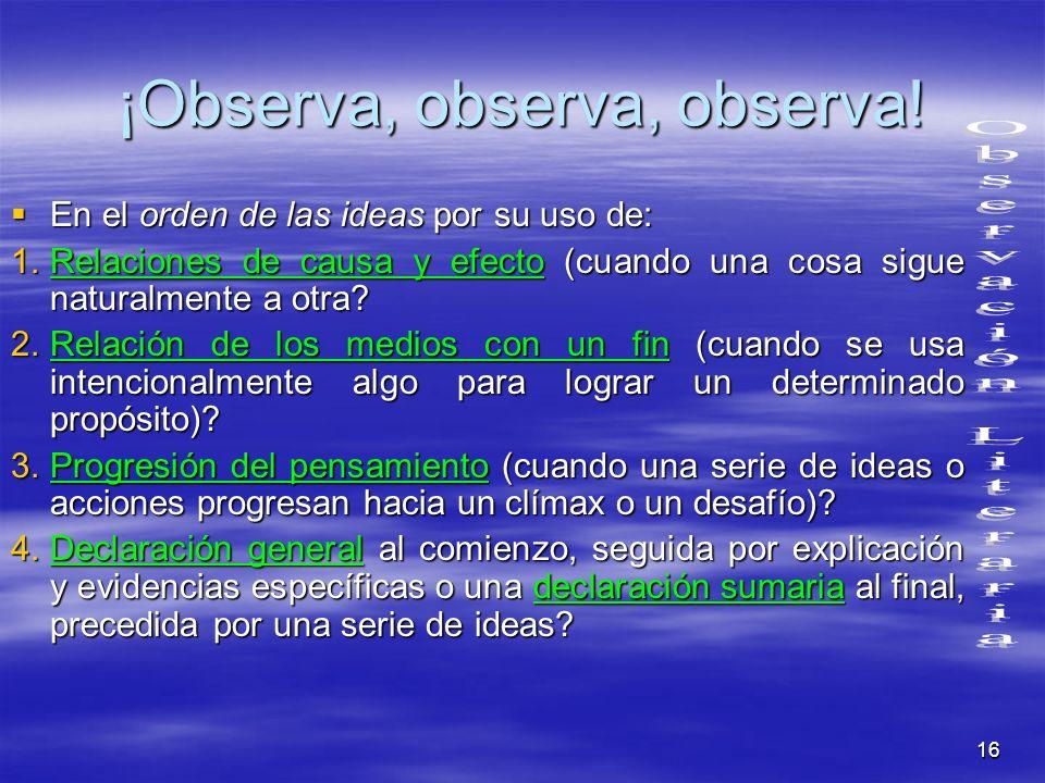 16 ¡Observa, observa, observa! En el orden de las ideas por su uso de: 1.R elaciones de causa y efecto (cuando una cosa sigue naturalmente a otra? 2.R