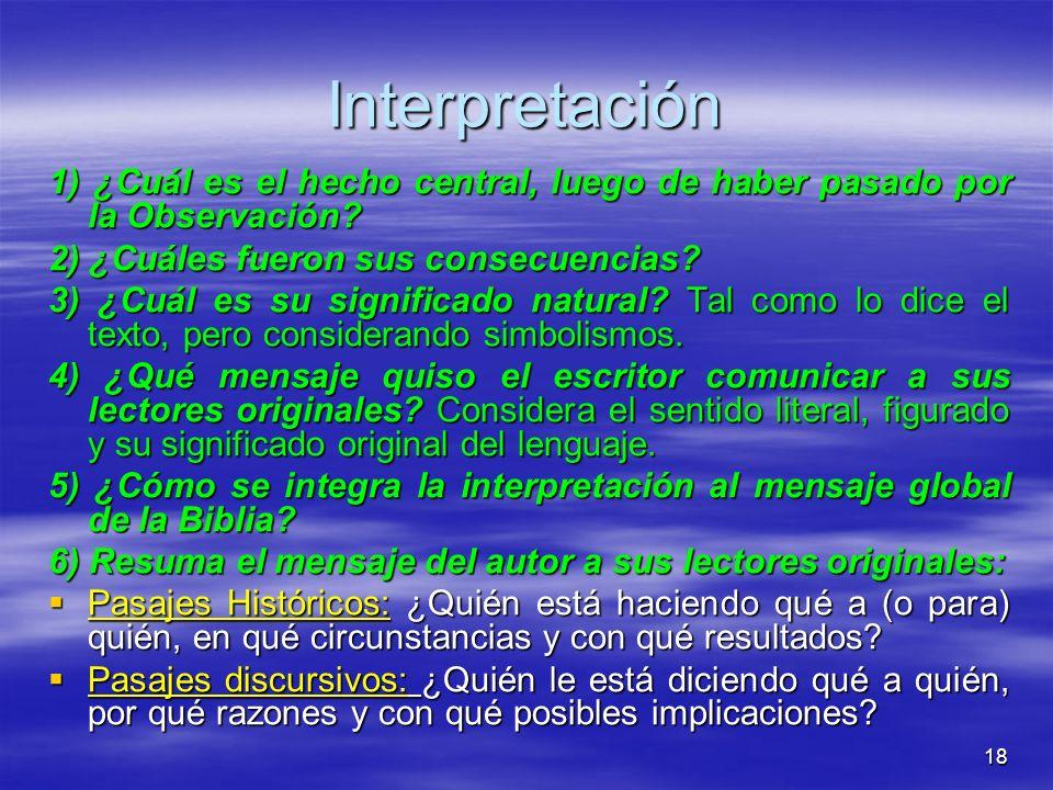 18 Interpretación 1) ¿Cuál es el hecho central, luego de haber pasado por la Observación? 2) ¿Cuáles fueron sus consecuencias? 3) ¿Cuál es su signific