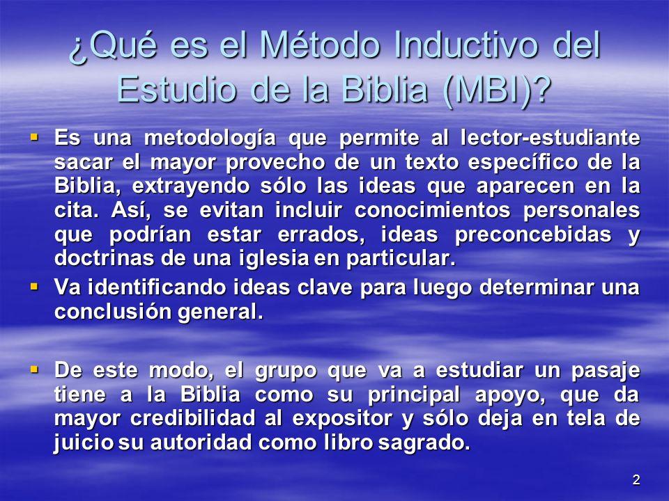 2 ¿Qué es el Método Inductivo del Estudio de la Biblia (MBI)? Es una metodología que permite al lector-estudiante sacar el mayor provecho de un texto