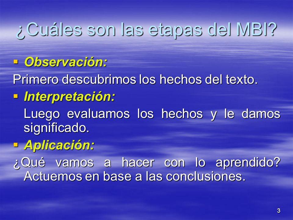 3 ¿Cuáles son las etapas del MBI? Observación: Primero descubrimos los hechos del texto. Interpretación: Luego evaluamos los hechos y le damos signifi