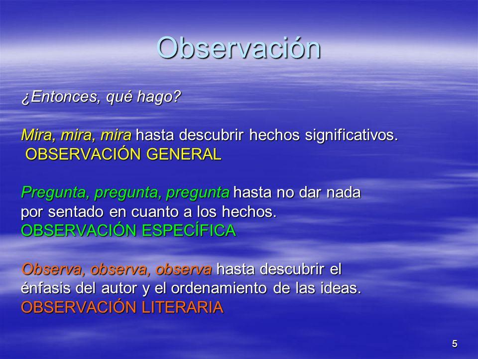 5 Observación ¿Entonces, qué hago? Mira, mira, mira hasta descubrir hechos significativos. OBSERVACIÓN GENERAL Pregunta, pregunta, pregunta hasta no d