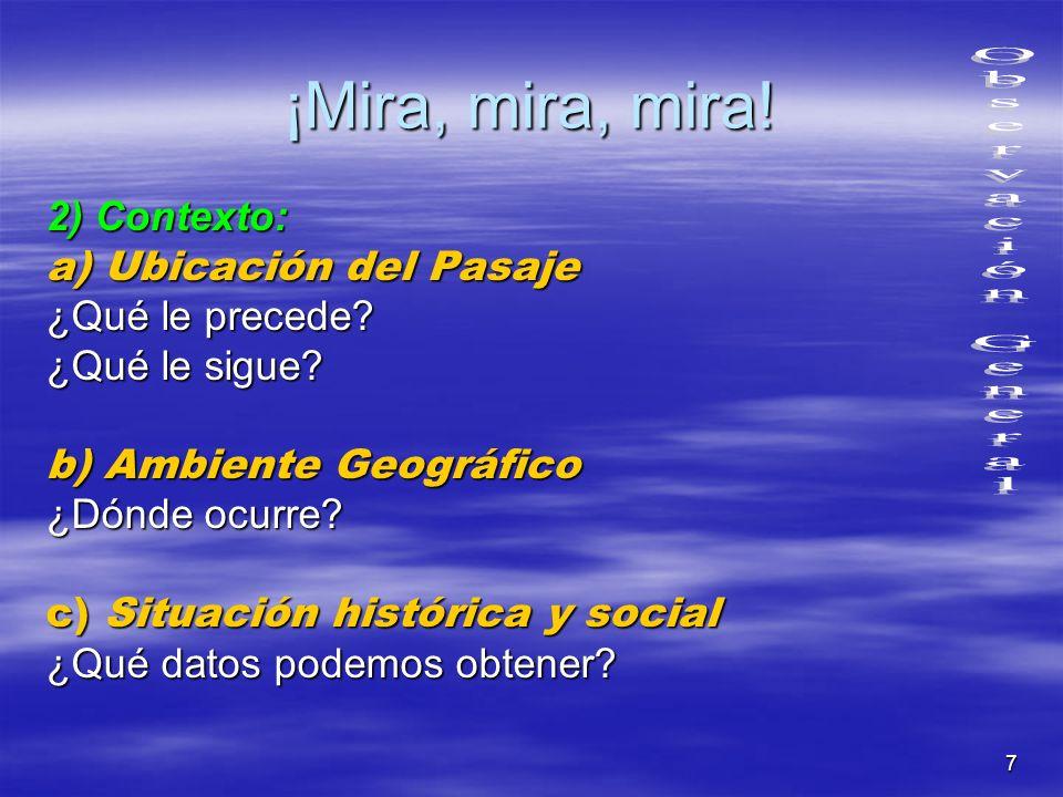7 ¡Mira, mira, mira! 2) Contexto: a) Ubicación del Pasaje ¿Qué le precede? ¿Qué le sigue? b) Ambiente Geográfico ¿Dónde ocurre? c) Situación histórica