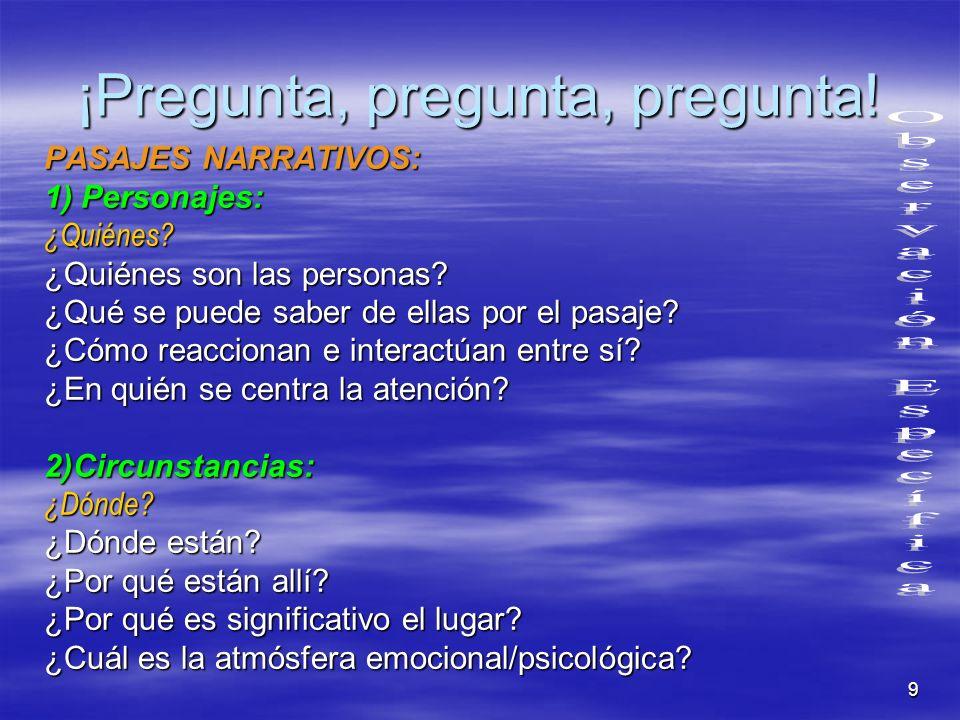 9 ¡Pregunta, pregunta, pregunta! PASAJES NARRATIVOS: 1) Personajes: ¿Quiénes? ¿Quiénes son las personas? ¿Qué se puede saber de ellas por el pasaje? ¿