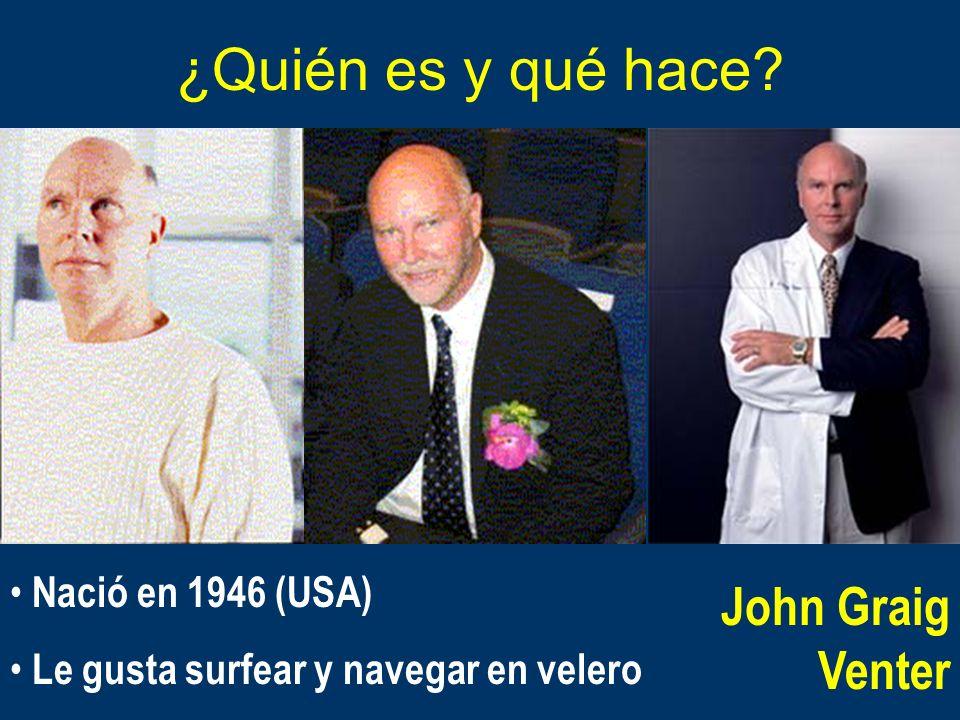 ¿Quién es y qué hace? Nació en 1946 (USA) Le gusta surfear y navegar en velero John Graig Venter