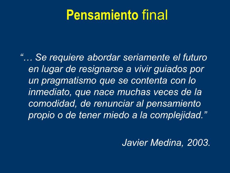 Pensamiento final … Se requiere abordar seriamente el futuro en lugar de resignarse a vivir guiados por un pragmatismo que se contenta con lo inmediat