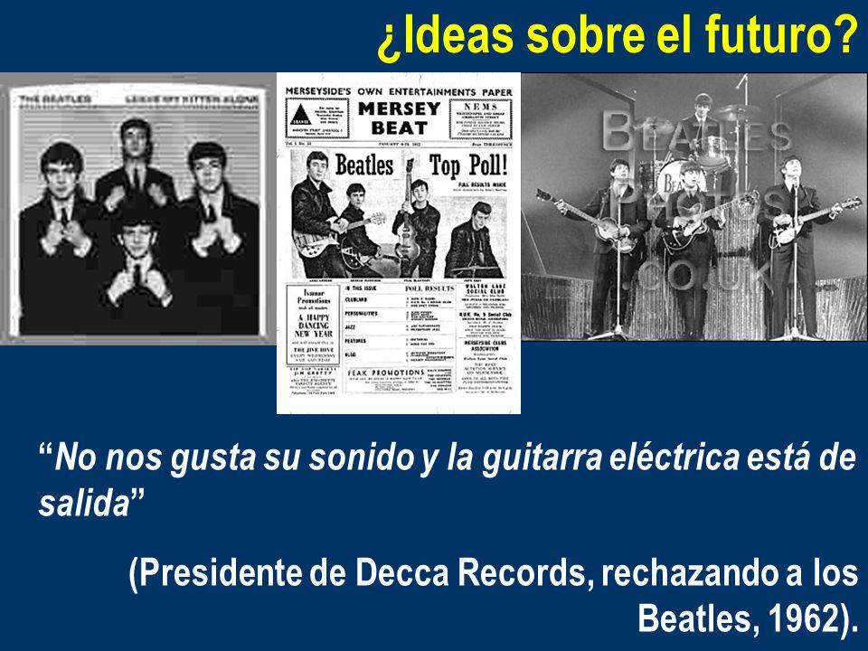 ¿Ideas sobre el futuro? No nos gusta su sonido y la guitarra eléctrica está de salida (Presidente de Decca Records, rechazando a los Beatles, 1962).