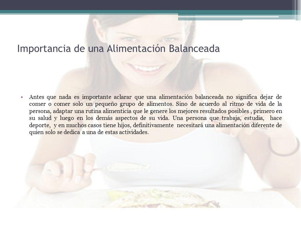 Importancia de una Alimentación Balanceada Antes que nada es importante aclarar que una alimentación balanceada no significa dejar de comer o comer so