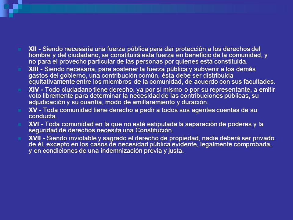 XII - Siendo necesaria una fuerza pública para dar protección a los derechos del hombre y del ciudadano, se constituirá esta fuerza en beneficio de la