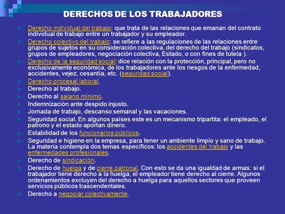 DERECHOS DE LOS TRABAJADORES Derecho individual del trabajo: que trata de las relaciones que emanan del contrato individual de trabajo entre un trabaj