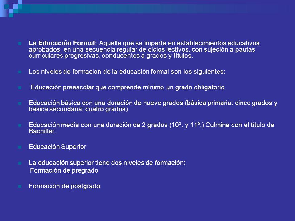 La Educación Formal: Aquella que se imparte en establecimientos educativos aprobados, en una secuencia regular de ciclos lectivos, con sujeción a paut
