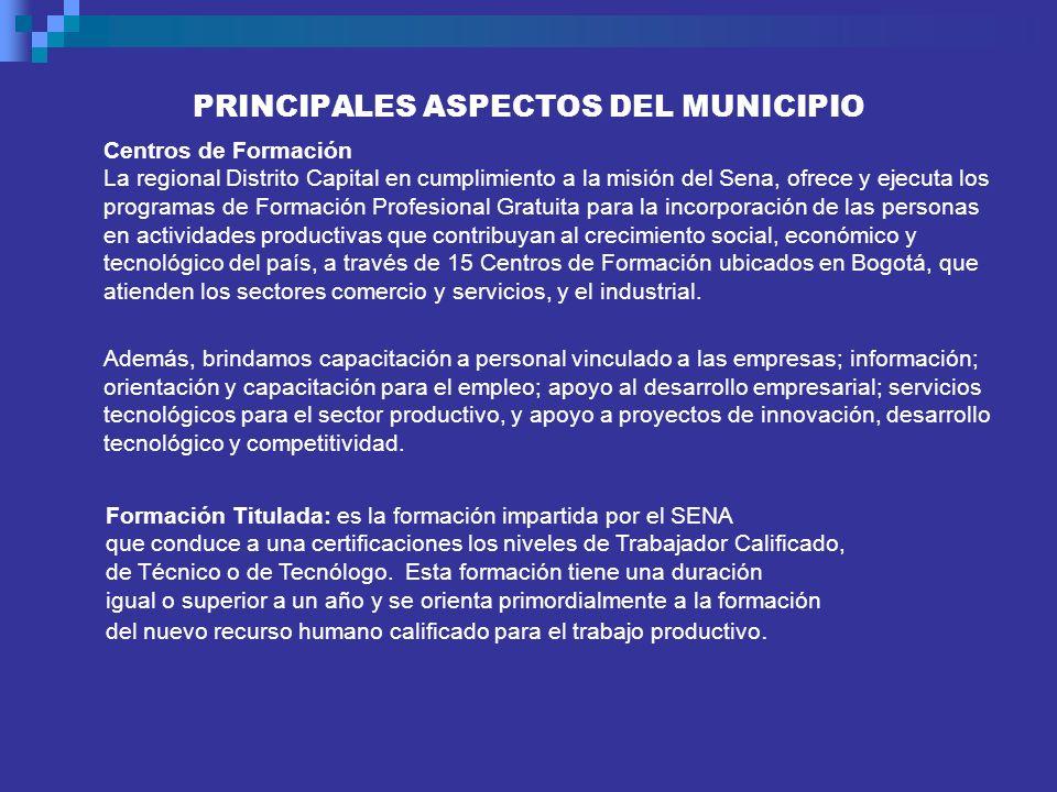 PRINCIPALES ASPECTOS DEL MUNICIPIO Centros de Formación La regional Distrito Capital en cumplimiento a la misión del Sena, ofrece y ejecuta los progra