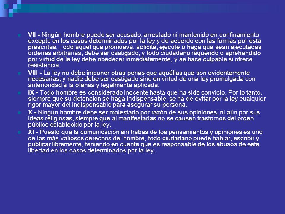 VII - Ningún hombre puede ser acusado, arrestado ni mantenido en confinamiento excepto en los casos determinados por la ley y de acuerdo con las forma