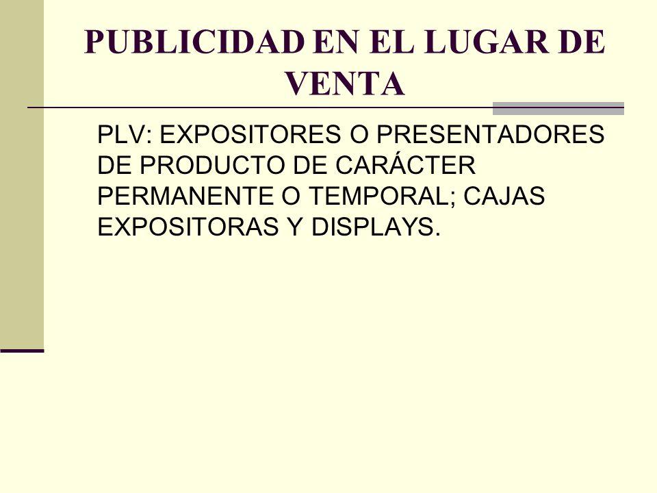 PUBLICIDAD EN EL LUGAR DE VENTA PLV: EXPOSITORES O PRESENTADORES DE PRODUCTO DE CARÁCTER PERMANENTE O TEMPORAL; CAJAS EXPOSITORAS Y DISPLAYS.