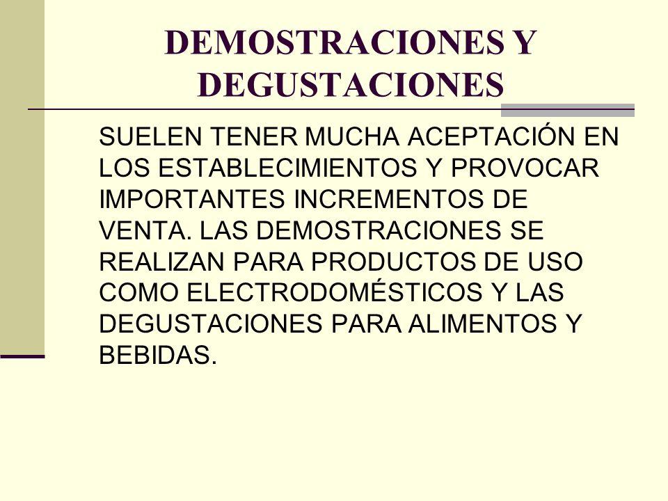 DEMOSTRACIONES Y DEGUSTACIONES SUELEN TENER MUCHA ACEPTACIÓN EN LOS ESTABLECIMIENTOS Y PROVOCAR IMPORTANTES INCREMENTOS DE VENTA. LAS DEMOSTRACIONES S