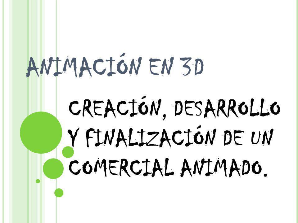 ANIMACIÓN EN 3D CREACIÓN, DESARROLLO Y FINALIZACIÓN DE UN COMERCIAL ANIMADO.