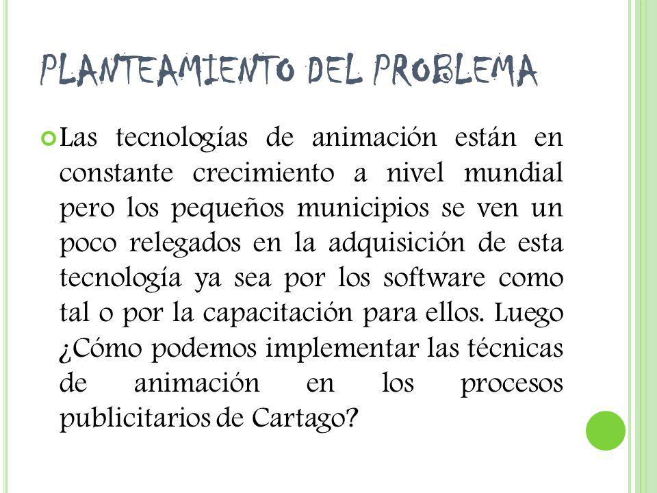 PLANTEAMIENTO DEL PROBLEMA Las tecnologías de animación están en constante crecimiento a nivel mundial pero los pequeños municipios se ven un poco rel