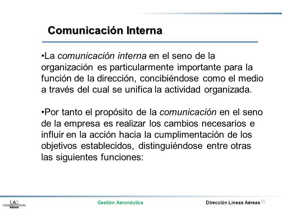 15 La comunicación interna en el seno de la organización es particularmente importante para la función de la dirección, concibiéndose como el medio a