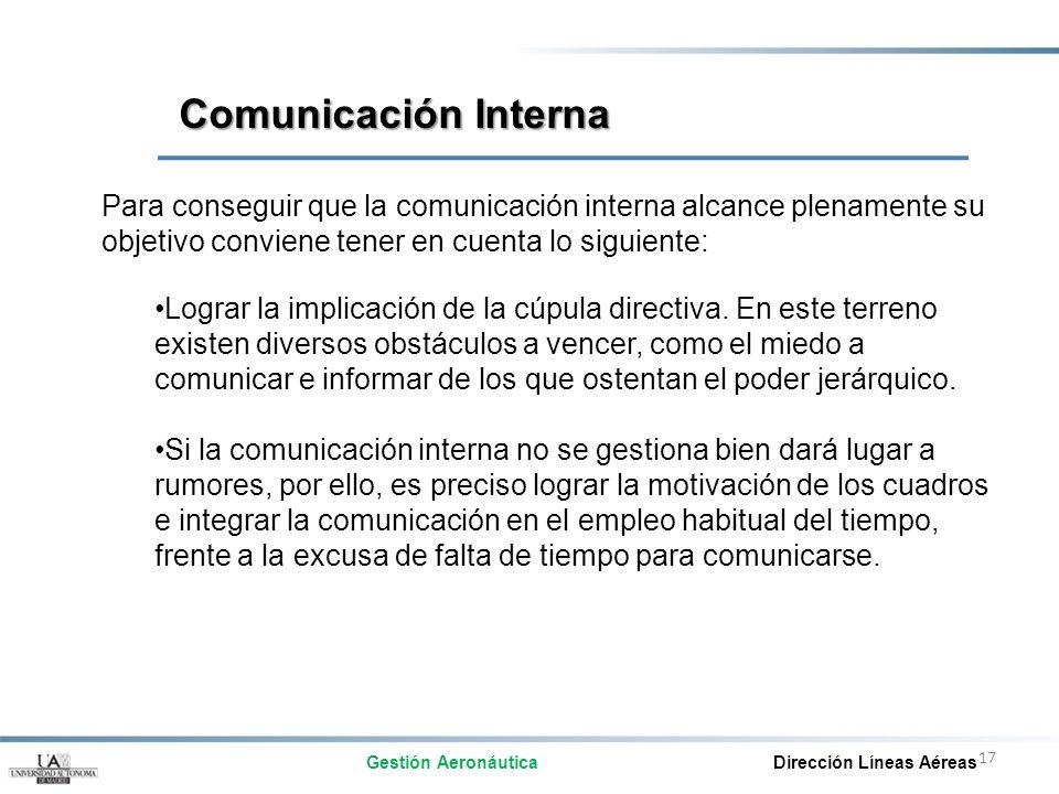 17 Para conseguir que la comunicación interna alcance plenamente su objetivo conviene tener en cuenta lo siguiente: Lograr la implicación de la cúpula