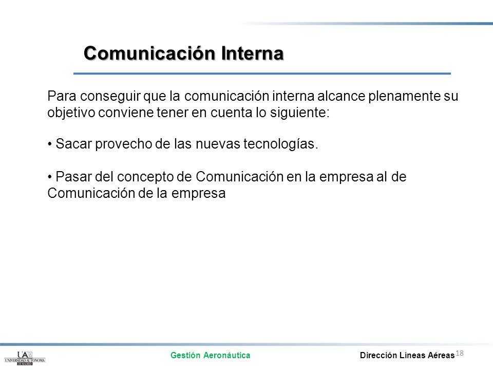 18 Para conseguir que la comunicación interna alcance plenamente su objetivo conviene tener en cuenta lo siguiente: Sacar provecho de las nuevas tecno