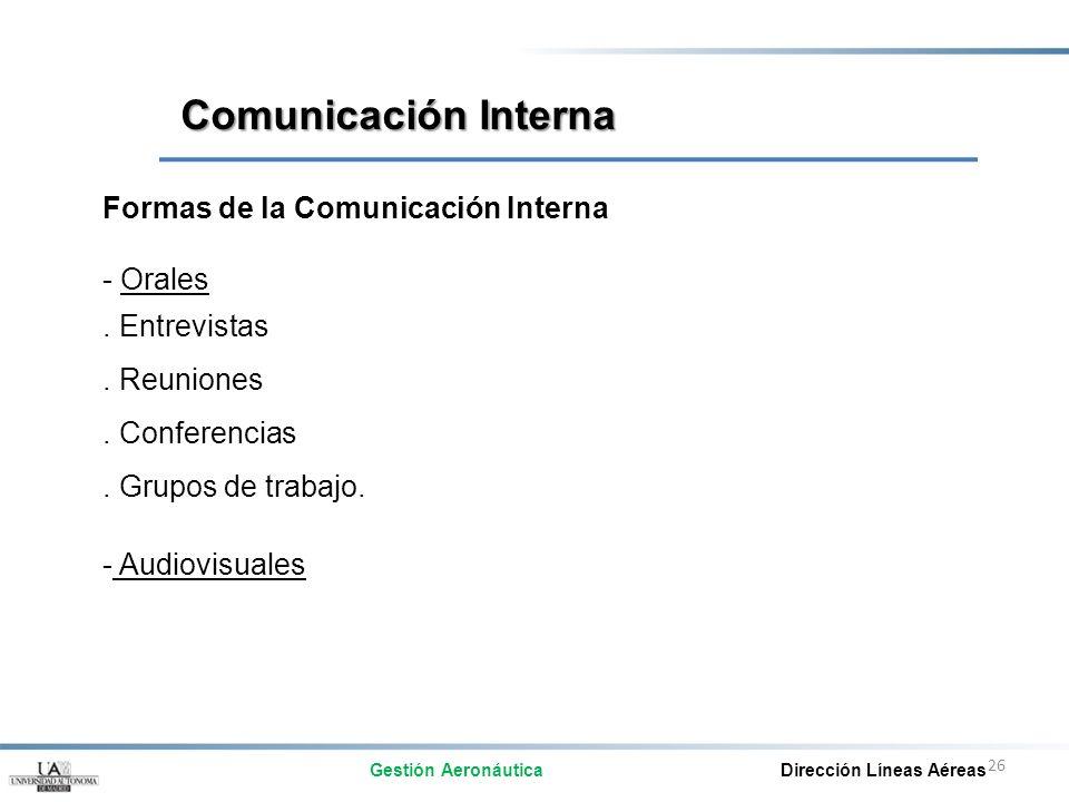 26 Formas de la Comunicación Interna - Orales. Entrevistas. Reuniones. Conferencias. Grupos de trabajo. - Audiovisuales Comunicación Interna Gestión A