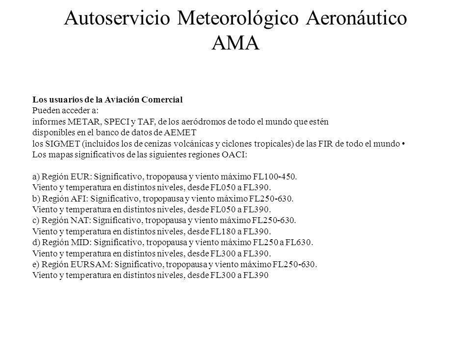 Autoservicio Meteorológico Aeronáutico AMA Los usuarios de la Aviación Comercial Pueden acceder a: informes METAR, SPECI y TAF, de los aeródromos de t