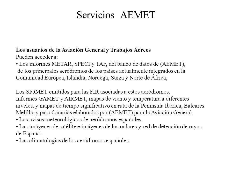 Servicios AEMET Los usuarios de la Aviación General y Trabajos Aéreos Pueden acceder a: Los informes METAR, SPECI y TAF, del banco de datos de (AEMET)