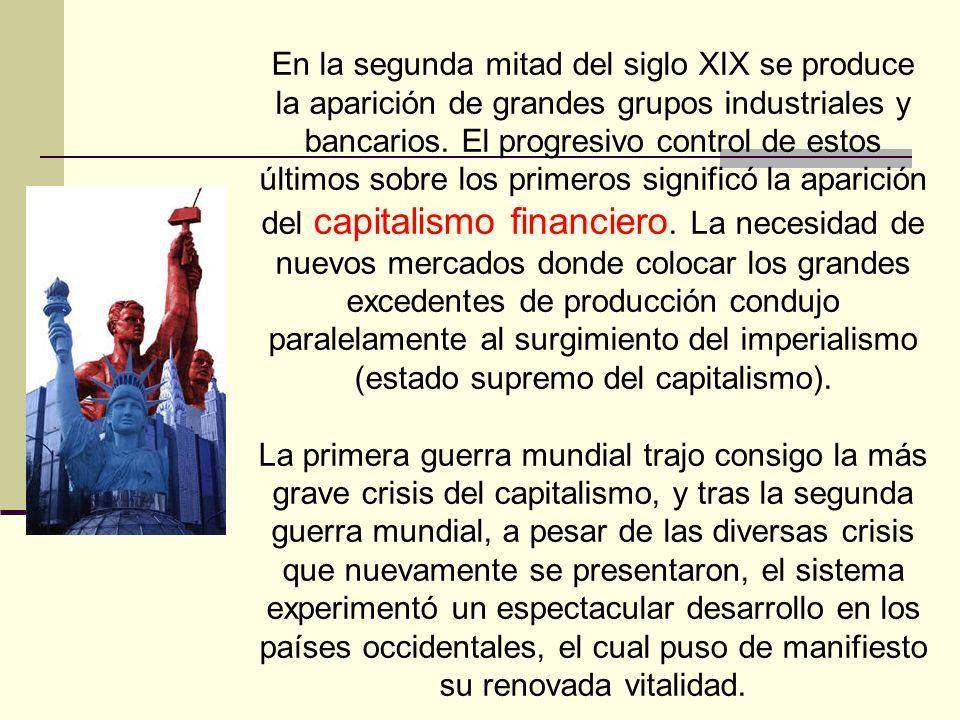 En la segunda mitad del siglo XIX se produce la aparición de grandes grupos industriales y bancarios. El progresivo control de estos últimos sobre los