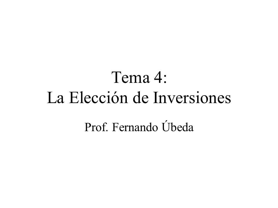 Tema 4: La Elección de Inversiones Prof. Fernando Úbeda