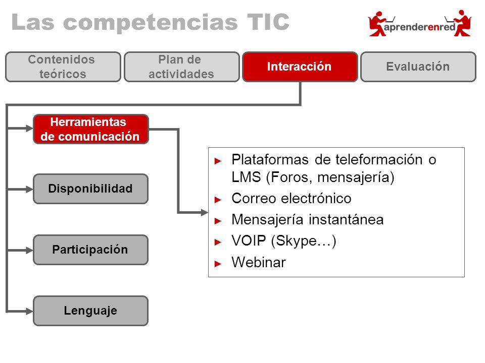 Las competencias TIC Contenidos teóricos Plan de actividades InteracciónEvaluación Herramientas de comunicación Disponibilidad Participación Lenguaje