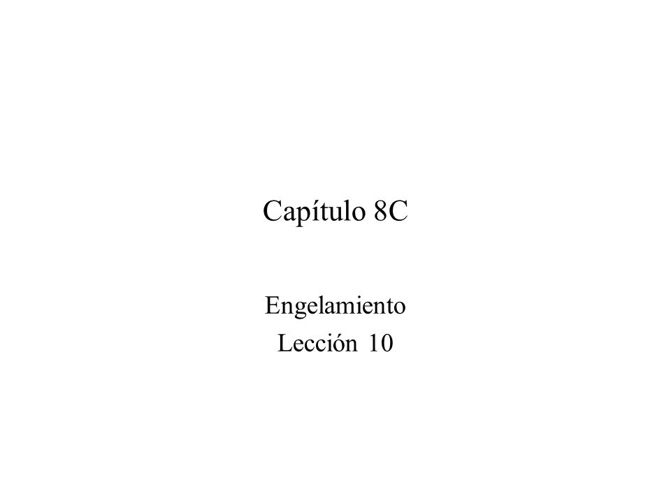 Capítulo 8C Engelamiento Lección 10