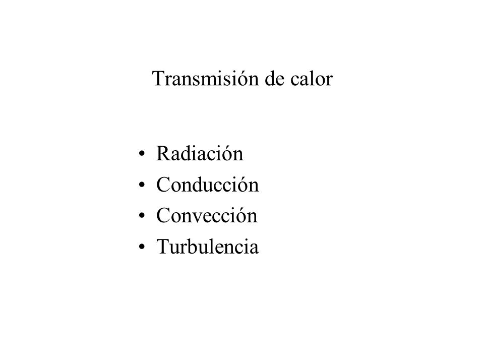 Transmisión de calor Radiación Conducción Convección Turbulencia
