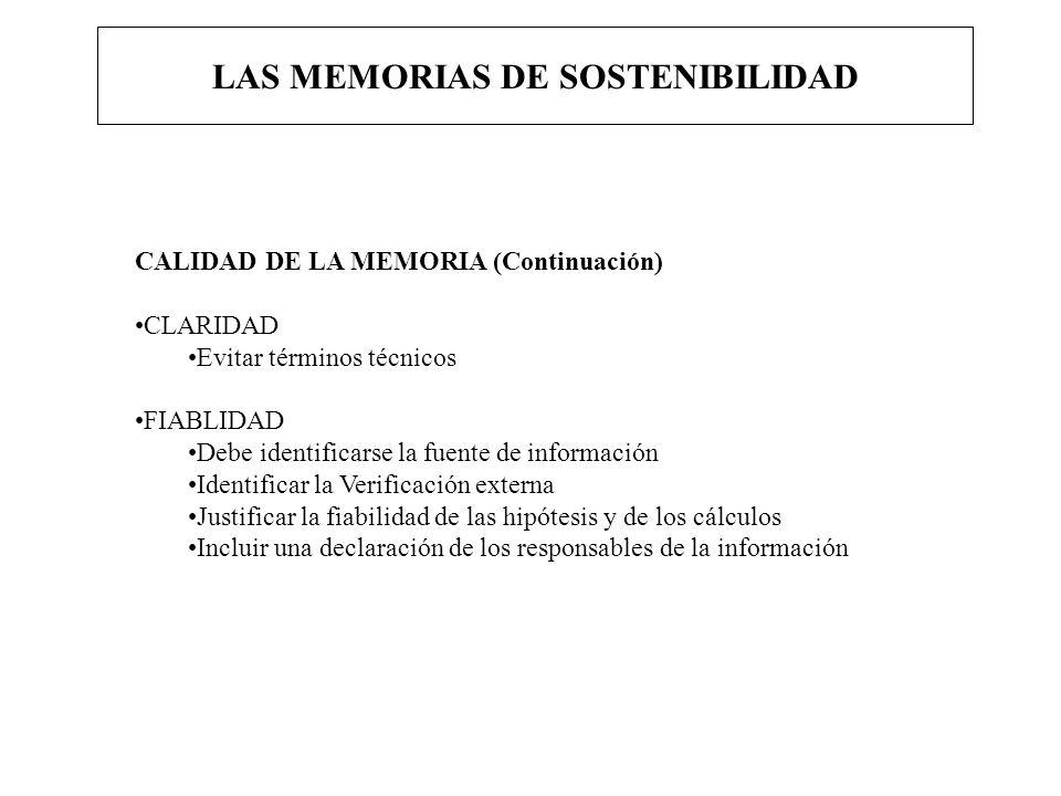 LAS MEMORIAS DE SOSTENIBILIDAD CALIDAD DE LA MEMORIA (Continuación) CLARIDAD Evitar términos técnicos FIABLIDAD Debe identificarse la fuente de inform