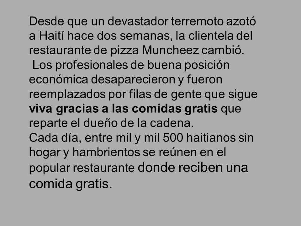 Desde que un devastador terremoto azotó a Haití hace dos semanas, la clientela del restaurante de pizza Muncheez cambió. Los profesionales de buena po
