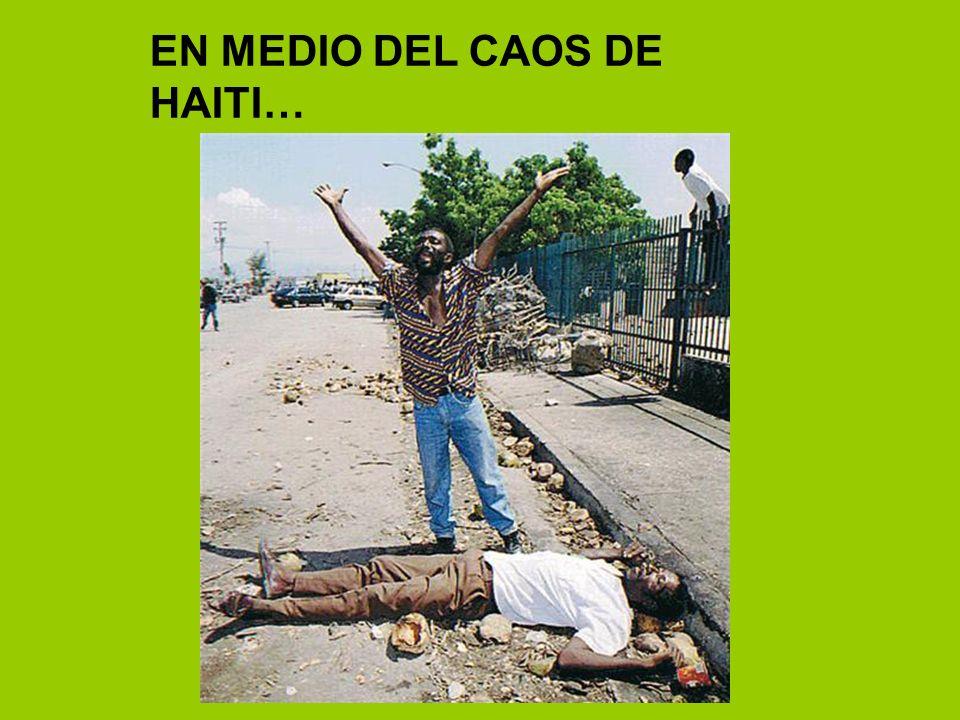 EN MEDIO DEL CAOS DE HAITI…
