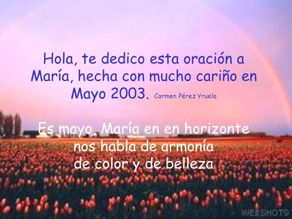 Hola, te dedico esta oración a María, hecha con mucho cariño en Mayo 2003.