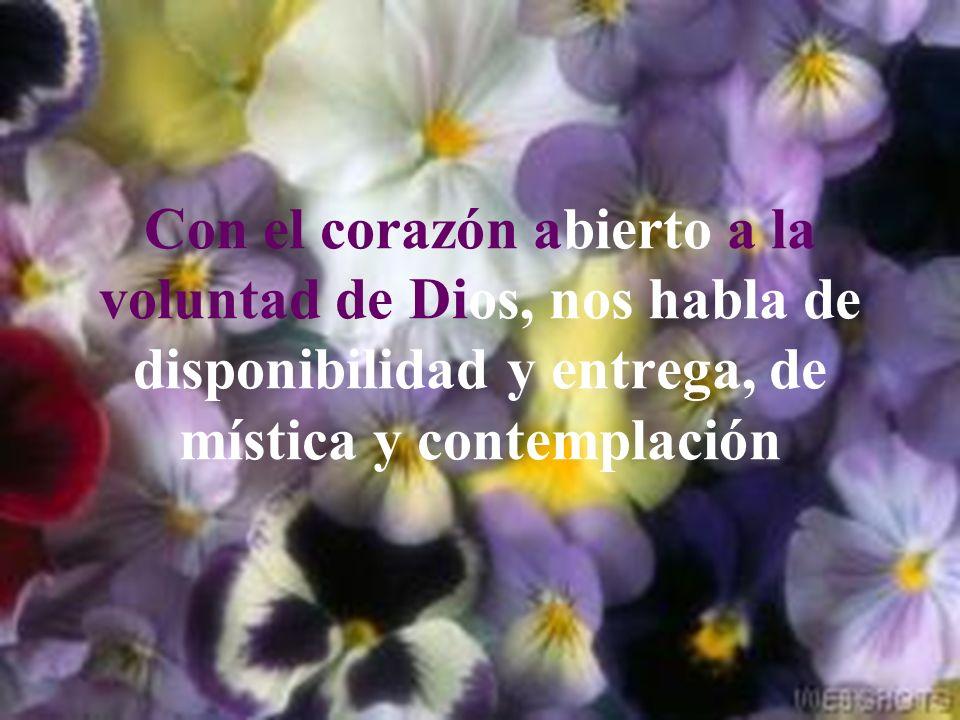 Con el corazón abierto a la voluntad de Dios, nos habla de disponibilidad y entrega, de mística y contemplación