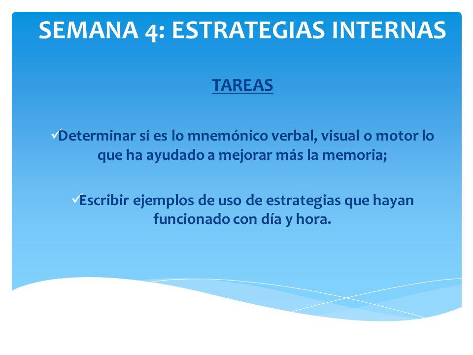 SEMANA 4: ESTRATEGIAS INTERNAS TAREAS Determinar si es lo mnemónico verbal, visual o motor lo que ha ayudado a mejorar más la memoria; Escribir ejempl