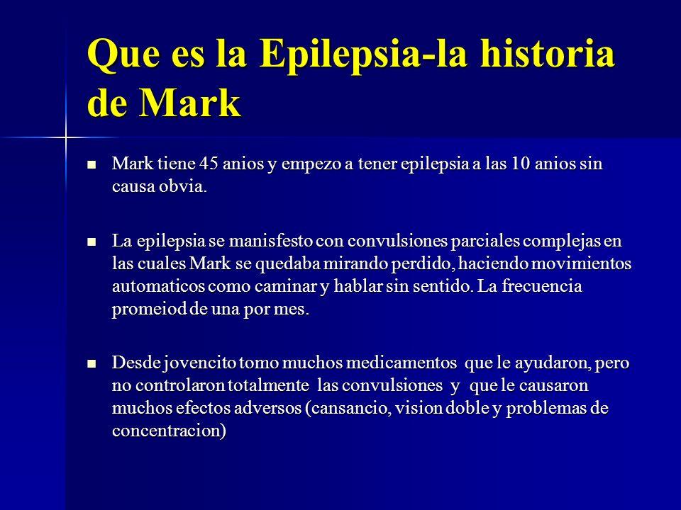 Que es la epilepsia-Mark Debido a las convulsiones que se generaban en el lobulo temporal derecho, Mark tuvo muchos problemas con la memoria, sobre todo dificultad para recordar objetos y caras.