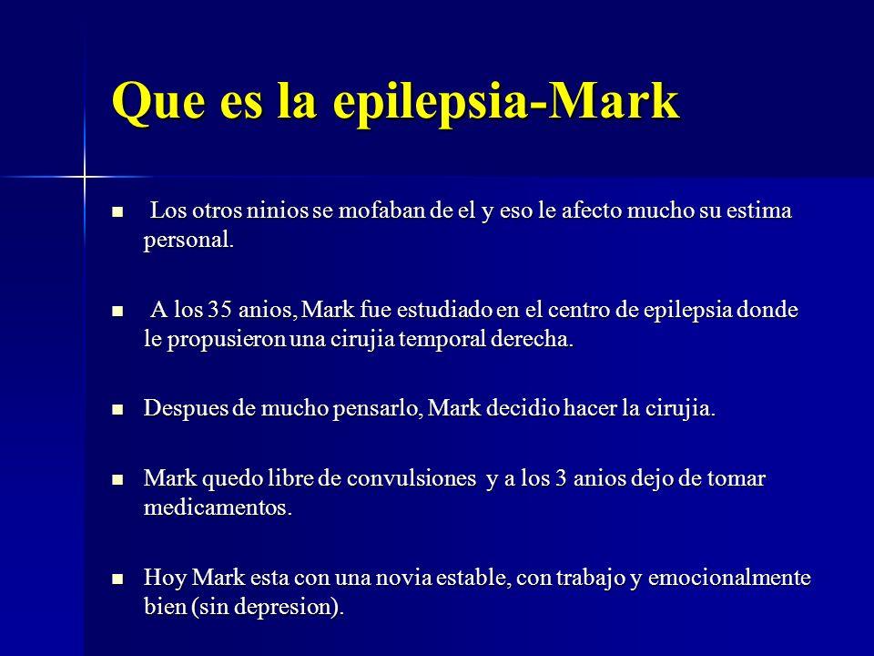 Que es la epilepsia-Mark Los otros ninios se mofaban de el y eso le afecto mucho su estima personal. Los otros ninios se mofaban de el y eso le afecto