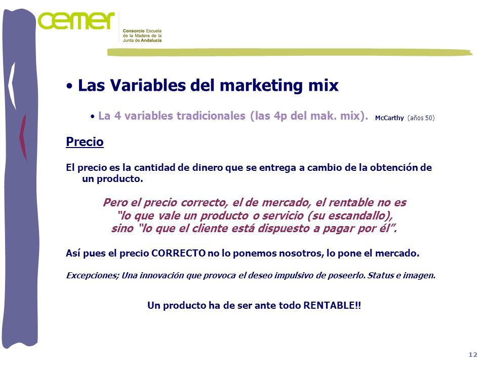 Las Variables del marketing mix La 4 variables tradicionales (las 4p del mak. mix). McCarthy (años 50) Precio El precio es la cantidad de dinero que s