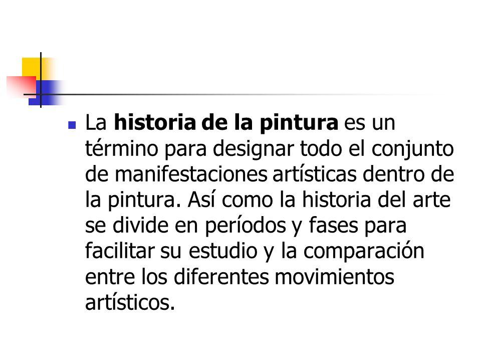 La historia de la pintura es un término para designar todo el conjunto de manifestaciones artísticas dentro de la pintura. Así como la historia del ar