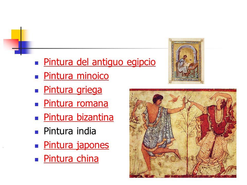 Pintura del antiguo egipcio Pintura minoico Pintura griega Pintura romana Pintura bizantina Pintura india Pintura japones Pintura china.