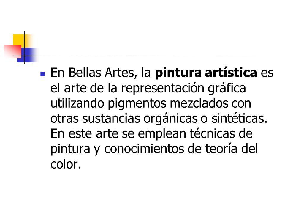 En Bellas Artes, la pintura artística es el arte de la representación gráfica utilizando pigmentos mezclados con otras sustancias orgánicas o sintétic