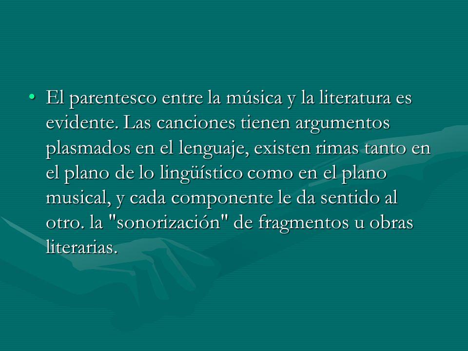 El parentesco entre la música y la literatura es evidente. Las canciones tienen argumentos plasmados en el lenguaje, existen rimas tanto en el plano d