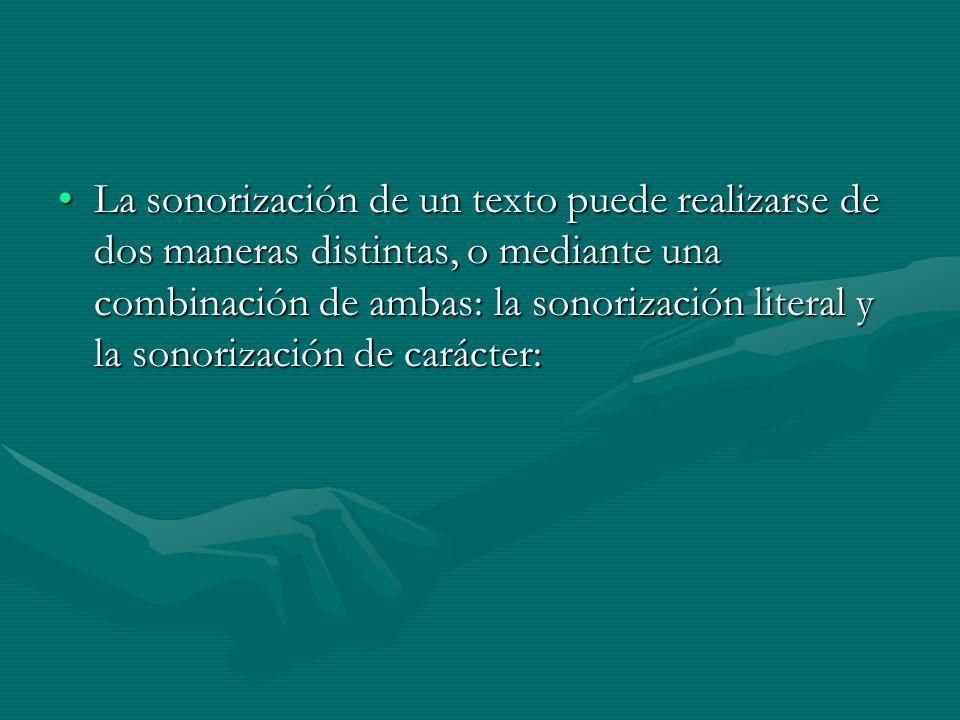 La sonorización de un texto puede realizarse de dos maneras distintas, o mediante una combinación de ambas: la sonorización literal y la sonorización
