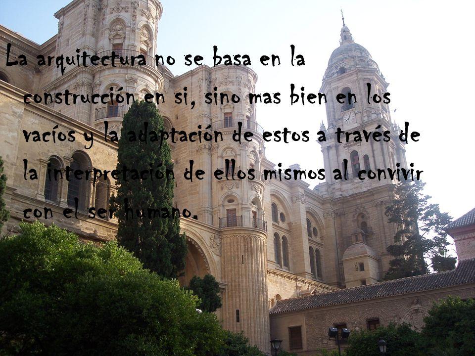 La arquitectura no se basa en la construcción en si, sino mas bien en los vacíos y la adaptación de estos a través de la interpretación de ellos mismo
