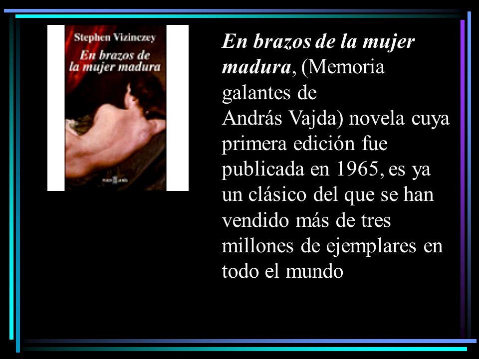 En brazos de la mujer madura, (Memoria galantes de András Vajda) novela cuya primera edición fue publicada en 1965, es ya un clásico del que se han ve